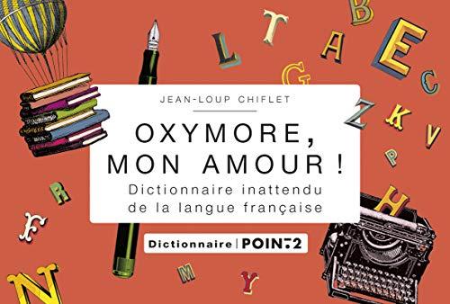 9782363940971: Oxymore, mon amour ! : Dictionnaire inattendu de la langue française