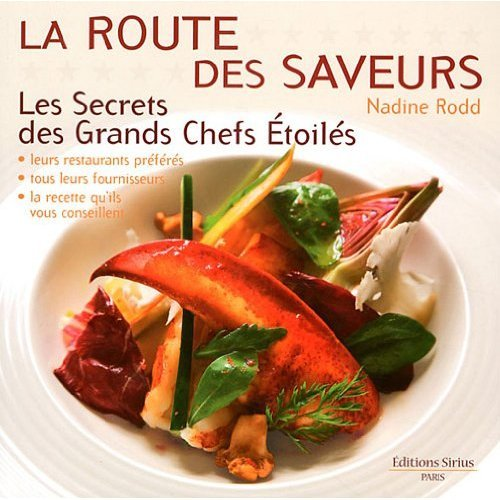 9782364010024: La route des saveurs : Les Secrets des Grands Chefs Etoilés