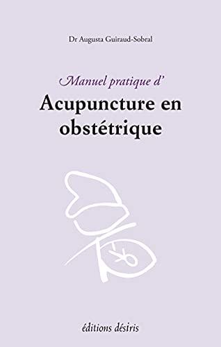 ACUPUNCTURE EN OBSTETRIQUE MANUEL PRATIQ: GUIRAUD SOBRAL