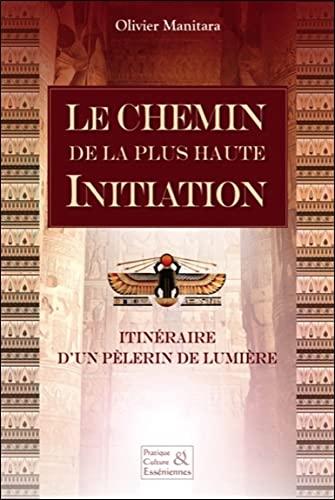 9782364110663: Le Chemin de la plus haute initiation - Itinéraire d'un pèlerin de lumière
