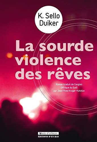 Sourde violence des rêves (La): Sello Duiker, K.