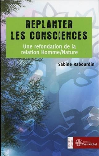 REPLANTER LES CONSCIENCES: RABOURDIN SABINE