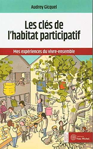 9782364291430: Les clefs de l'habitat participatif : Mes expériences du vivre-ensemble