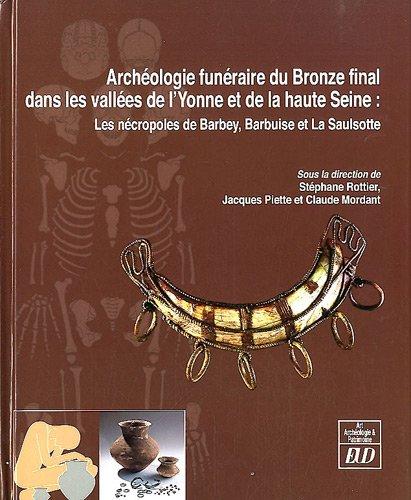 Archeologie funeraire du Bronze final dans les vallees de L'Yonne: Rottier Stephane