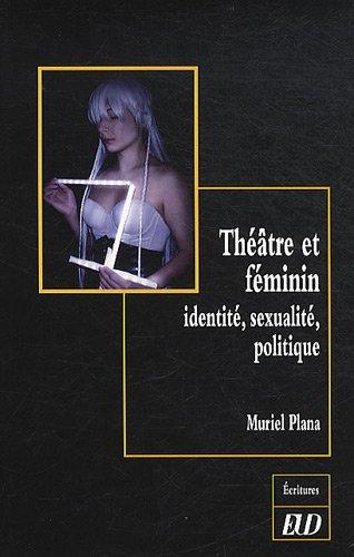 Theatre et feminin Identite sexualite politique: Plana Muriel