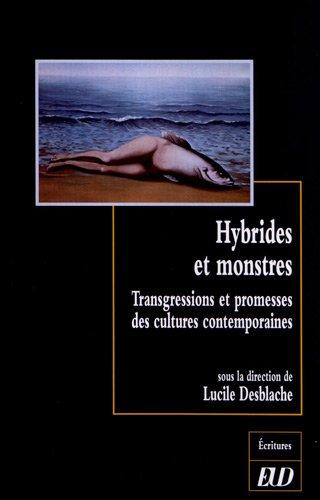 Hybrides et monstres Transgressions et promesses des cultures: Desblache Lucile