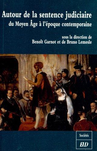 Autour de la sentence judiciaire : Du Moyen Age à l'époque contemporaine sous la...