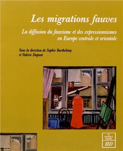Les migrations fauves : La diffusion du fauvisme et des expressionnismes en Europe centrale et ...