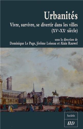 Urbanités : Vivre, survivre, se distraire dans les villes (XVe-XXe siècle) Etudes en ...