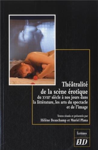 Theatralite de la scene erotique du XVIIIe siecle a nos jours: Beauchamp Helene