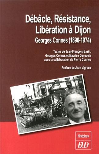 Debacle Resistance Liberation a Dijon Georges Connes 1890 1974: Bazin Jean Francois