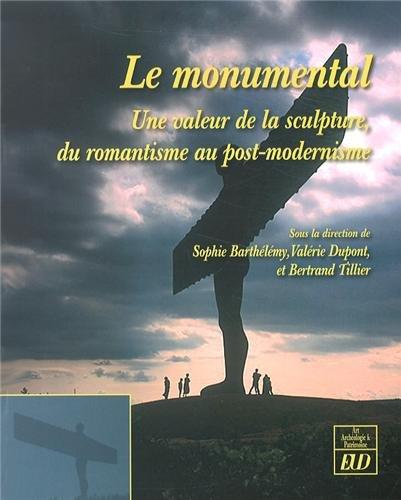Le Monumental : Une valeur de la sculpture, du romantisme au post-modernisme: Bertrand Tillier, ...