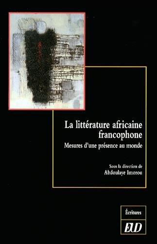 9782364410930: La littérature africaine francophone : Mesures d'une présence au monde (Ecritures)