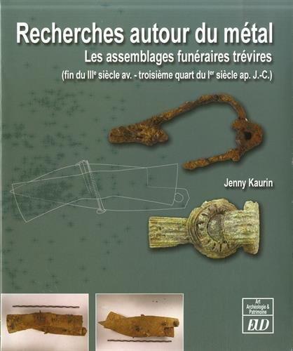9782364411074: Recherches autour du métal : Les assemblages funéraires trévires (fin du IIIe siècle avant - troisième quart du Ier siècle après J-C)