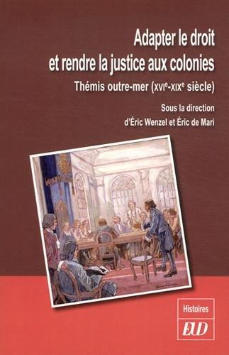 Adapter le droit et rendre la justice aux colonies Themis outre: Wenzel Eric