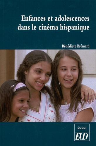 Enfances et adolescences dans le cinema hispanique: Bremard Benedicte