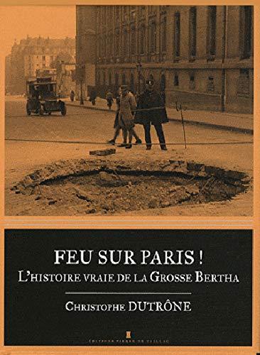 9782364450097: Feu Sur Paris ! l'Histoire Vraie de la Grosse Bertha