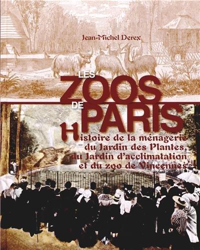 9782364590151: Les zoos de Paris : Histoire de la ménagerie du Jardin des Plantes, du Jardin d'acclimatation et du zoo de Vincennes