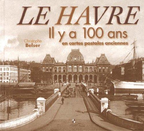 9782364590267: Le Havre : Il y a 100 ans en cartes postales anciennes