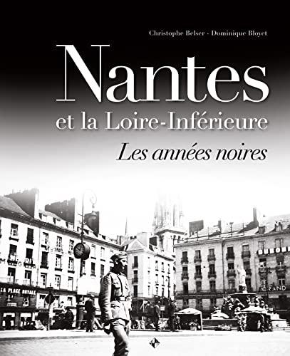 9782364590557: Nantes et la Loire Inferieure les Annees Noires