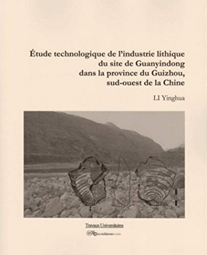9782364610071: Etude technologique de l'industrie lithique du site de Quanyindong dans la province de Guizhou, sud-ouest de la Chine