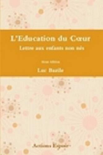 9782364620063: L'éducation du coeur : Lettre aux enfants non nés