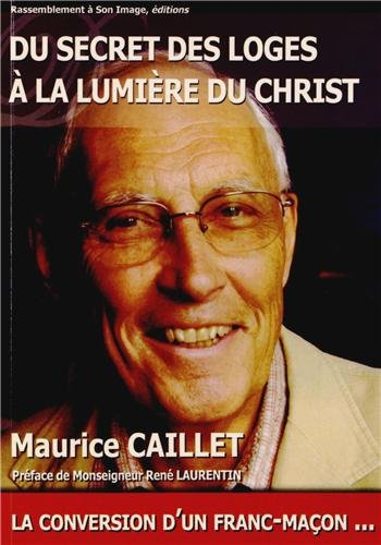 9782364630635: Du secret des loges à la lumière du Christ : La conversion d'un franc-maçon...