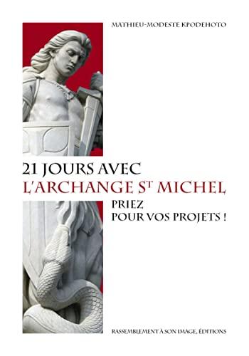 21 jours avec l'archange Saint Michel : Kpodehoto Yaovi Mathieu-Modeste