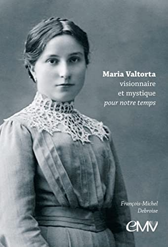 Maria Valtorta, visionnaire et mystique pour notre: François-Michel Debroise