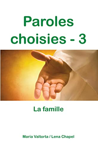 Paroles choisies : Tome 3, la famille: Maria Valtorta