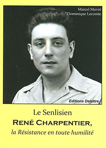 Le Senlisien René Charpentier, la Résistance en: Dominique Lecomte; Marcel