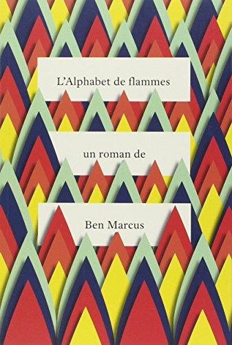 L' alphabet de flammes: Ben Marcus