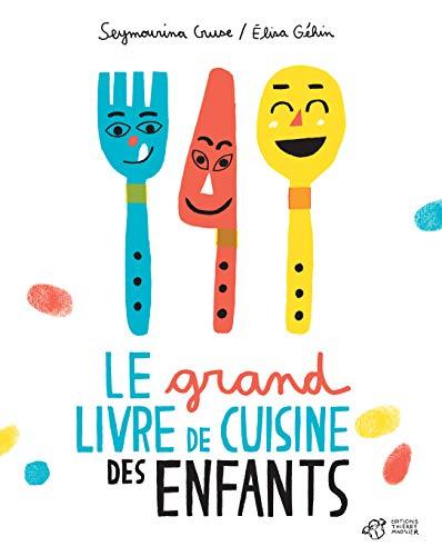 Le grand livre de cuisine des enfants: Elisa Géhin, Seymourina Cruse Ware