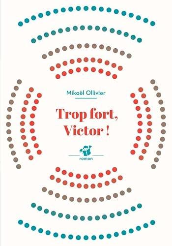 TROP FORT, VICTOR !: OLLIVIER MIKA�L