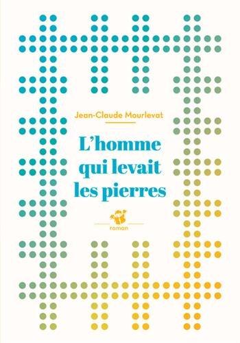 HOMME QUI LEVAIT LES PIERRES -L-: MOURLEVAT -NED 2015-