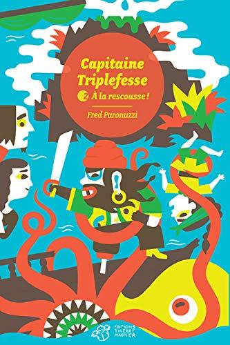 9782364747814: Capitaine Triplefesse, Tome 2 : A la rescousse !