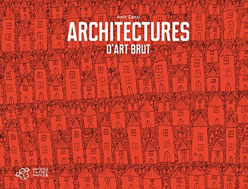 ARCHITECTURES D ART BRUT: ZANZI ANIC