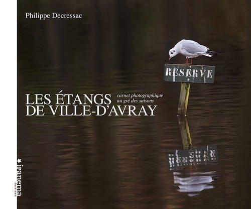 Les étangs de Ville-d'Avray : carnet photographique au gré des saisons: Philippe...