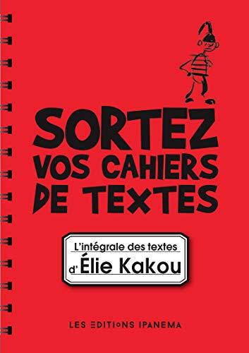 9782364781047: Sortez vos cahiers de textes ! : L'intégrale des textes d'Elie Kakou