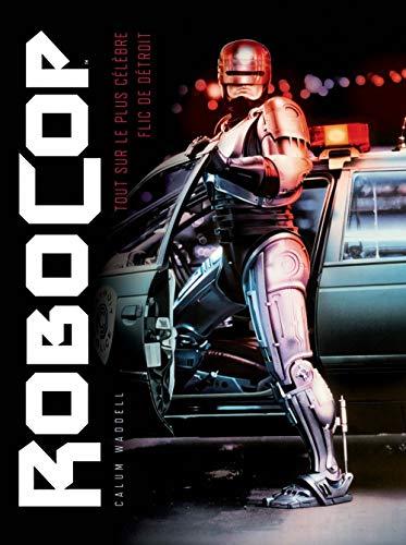 9782364802728: Robocop, tout sur le plus célèbre flic de Détroit