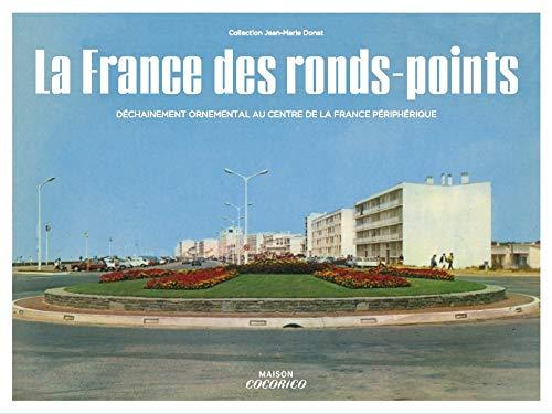 9782364807082: La France des ronds-points, Meilleurs souvenirs des Trente Glorieuses