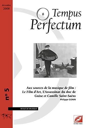 9782364850040: Tempus Perfectum, N° 5 : Aux sources de la musique de film: Le Film d'Art, L'Assassinat du duc de Guise et Camille Saint-Saëns
