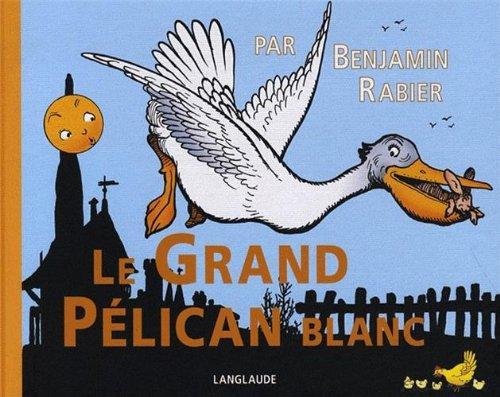 Le grand pélican blanc: Rabier, Benjamin
