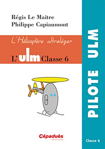 9782364930193: L'ULM Classe 6 - L'hélicoptère ultraléger