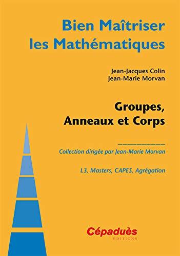 Groupes, anneaux et corps - Jean-Jacques Colin,Jean-Marie Morvan