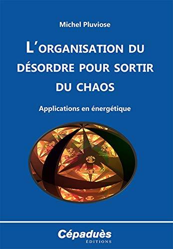 9782364931954: L'organisation du désordre pour sortir du chaos