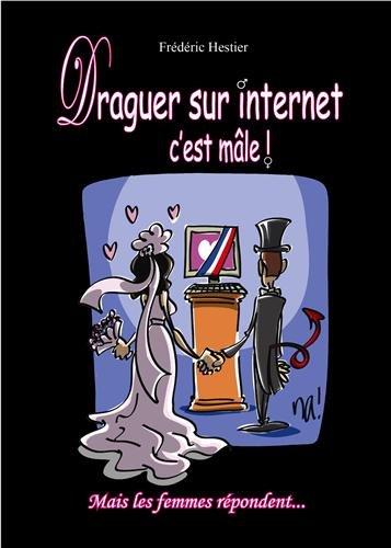 9782364970007: Draguer sur Internet c'est mâle ! : Mais les femmes répondent...