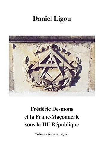 9782365000550: Frédéric Desmons et la Franc-Maçonnerie Sous la Iiie Republique