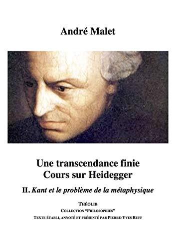 9782365000987: Une transcendance finie : cours sur Heidegger : Volume 2, Kant et le problème de la métaphysique