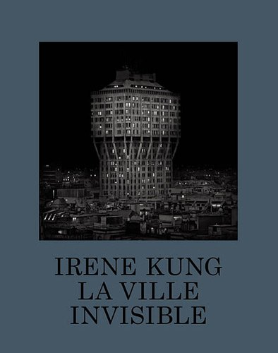 Irene Kung - LA Ville Invisible (French Edition): Irène Kung